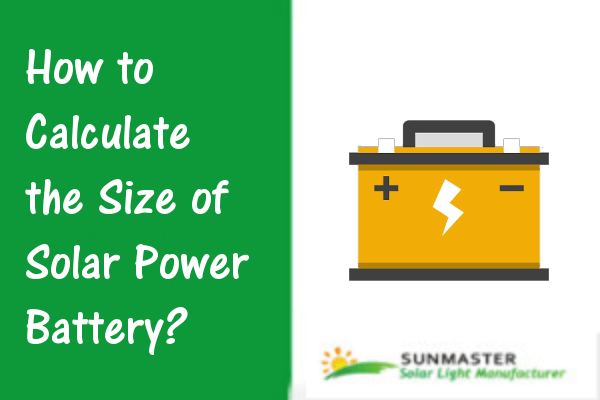 Solar Power Battery - How to Calculate the Size of Solar Power Battery?