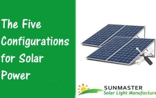 The Five Configurations for Solar Power - Solar Lights Blog