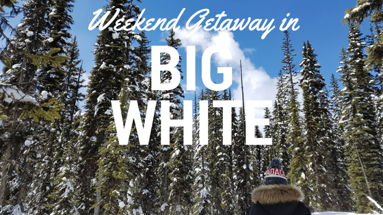 Guide to planning a Weekend Getaway in Big White