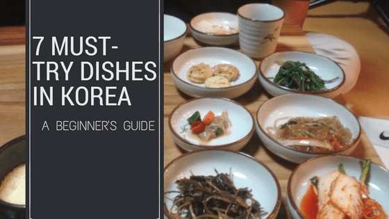7 Must Try Dishes in Korea