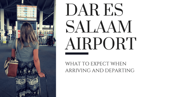 Dar es Salaam Airport: What to expect when arriving and departing