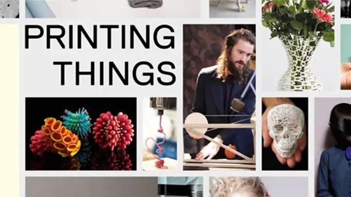 'Printing Things': The Perfect Book For Sourcing All of Your Additive Manufacturing Inspiration