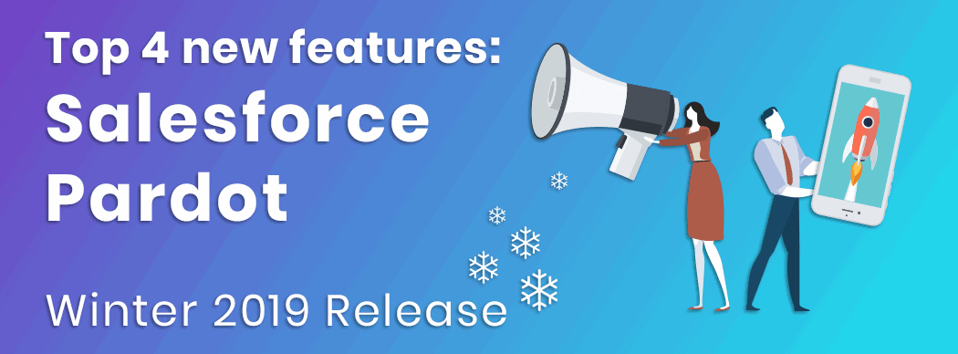 Top 4 new features: Salesforce Pardot, winter 2019 release (V.O.)