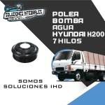 POLEA BOMBA AGUA HYUNDAI H200 7 HILOS