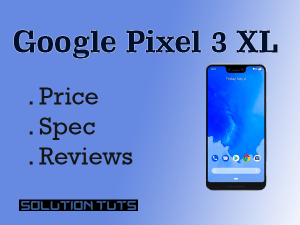 Google Pixel 3 XL Price in USA & UAE | SPECIFICATION