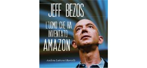 Jeff Bezos L'uomo che ha inventato Amazon