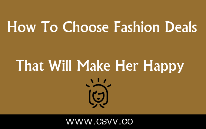 How To Choose Fashion Deals That Will Make Her Happy