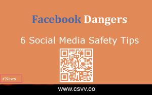 Facebook Dangers: 6 Social Media Safety Tips