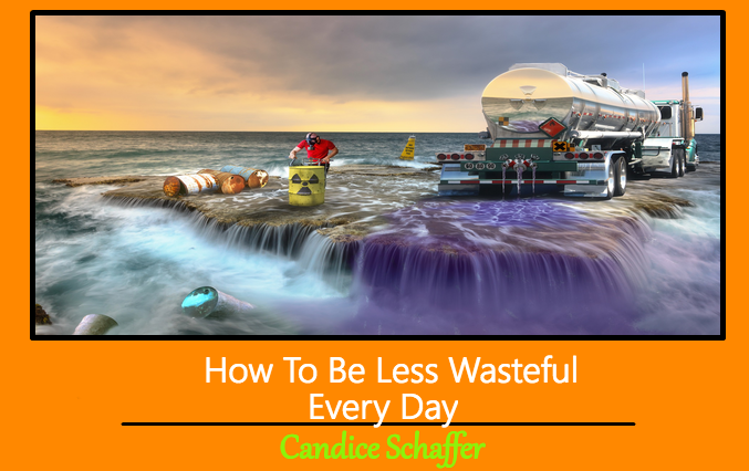 How To Be Less Wasteful Every Day