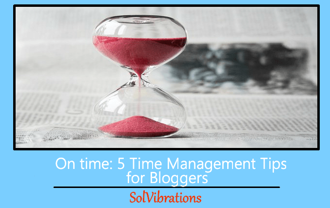 On Time: 5 Time Management Tips For Bloggers