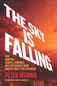 The Sky Is Falling: How Vampires, Zombies, Androids, and Superheroes Made America Great for Extremism by Peter Biskind.