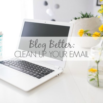 Blog Better: Clean Up Your Email
