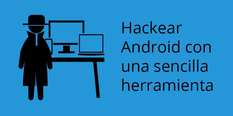 hackear Android con una sencilla herramienta