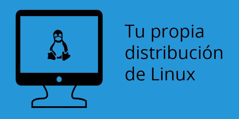 Crea tu propia distribución Linux