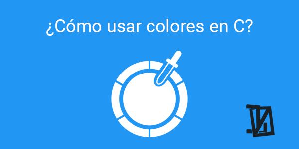 Te enseñamos cómo usar colores en tus programas en C