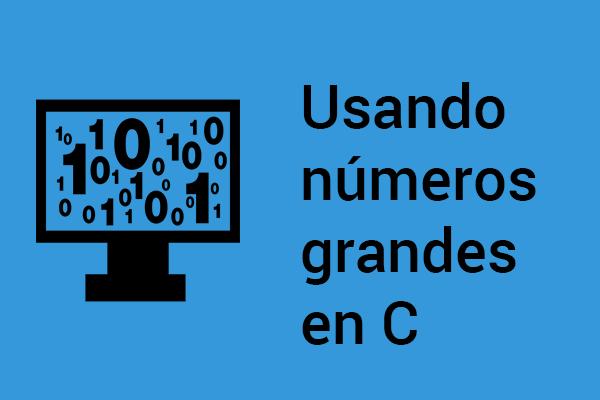Usando números grandes en C
