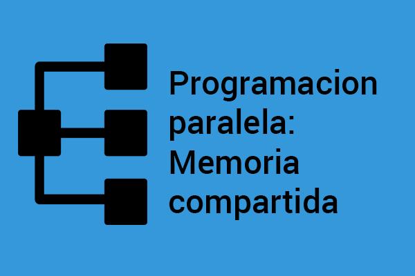 Utilizando memoria compartida para la programacion paralela