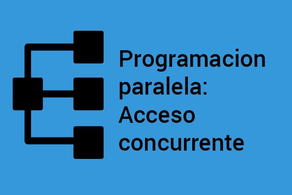 Te enseñamos como lidiar con el acceso concurrente en programacion paralela