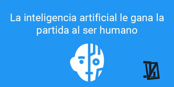 La inteligencia artificial le gana la partida al ser humano