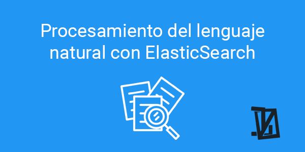 Procesamiento del lenguaje natural con ElasticSearch