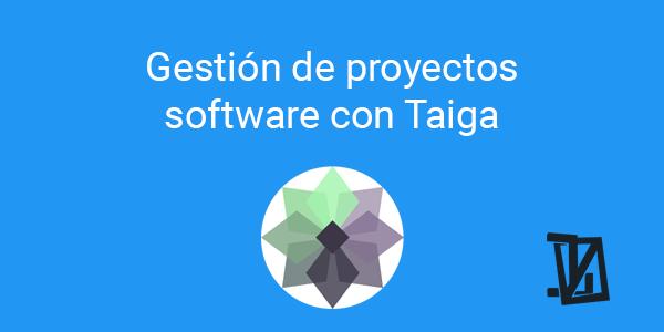 Gestión de proyectos software con Taiga