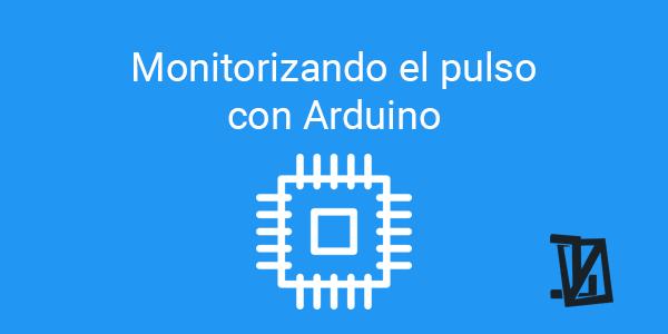 Monitorizando el pulso con Arduino