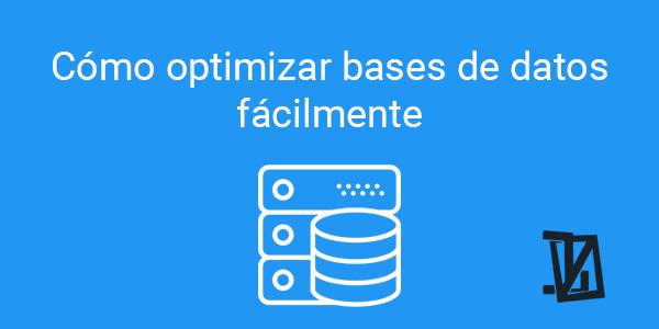 Cómo optimizar bases de datos fácilmente