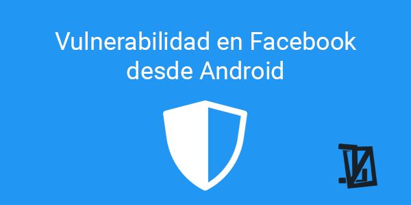 Vulnerabilidad en Facebook desde Android