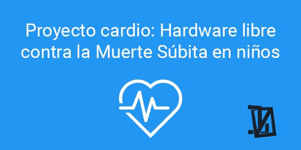 Proyecto cardio: Hardware libre contra la Muerte Súbita en niños