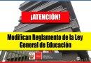 ATENCIÓN: Modifican Reglamento de la Ley General de Educación [Conócelo aquí]