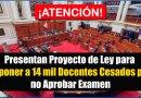 ATENCIÓN: Presentan Proyecto de Ley para Reponer a 14 mil Docentes Cesados por no Aprobar Examen [Conócelo aquí]
