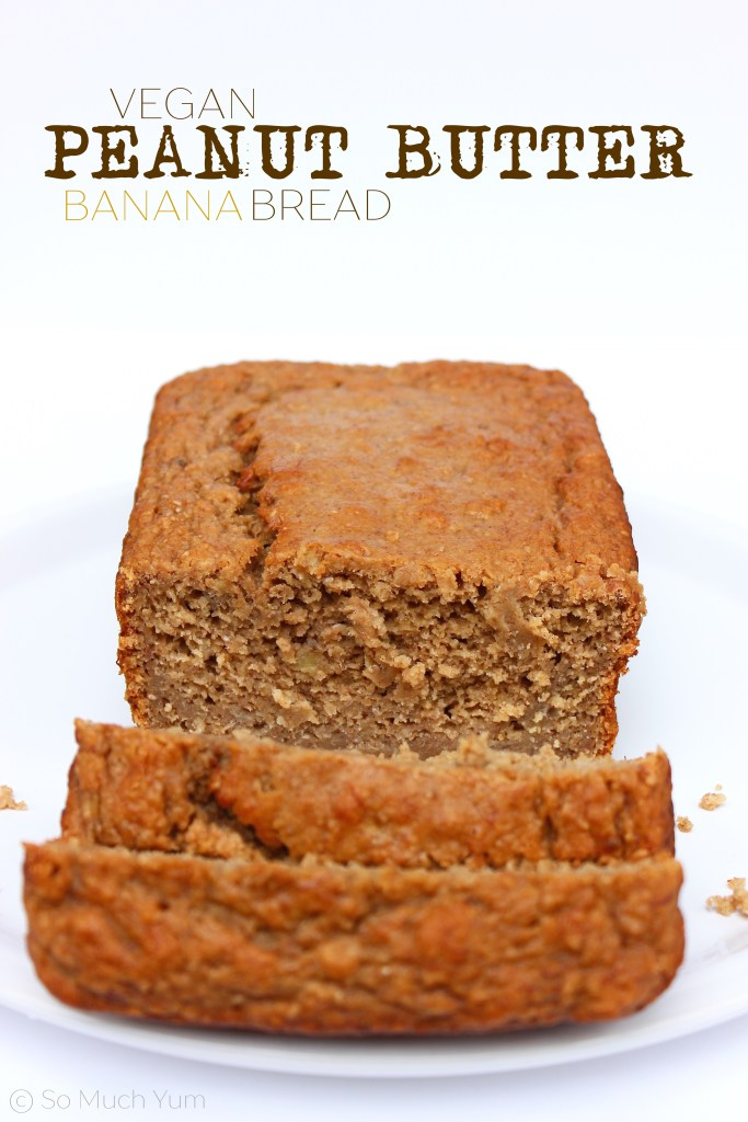 Vegan Peanut Butter Banana Bread | So Much Yum