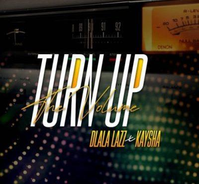 Dlala Lazz ft Kaysha - Turn Up the Volume