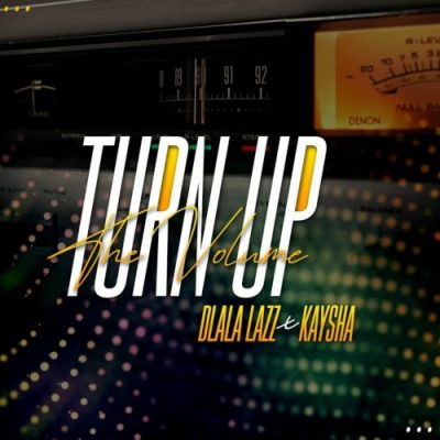 Dlala Lazz ft Kaysha - Turn Up the Volume