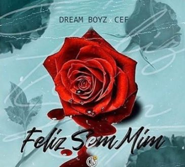 Dream Boyz ft CEF - Feliz Sem Mim
