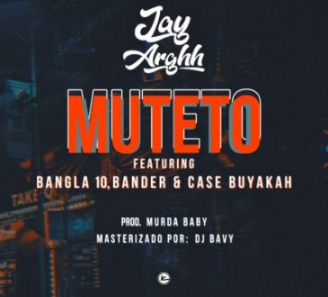Jay Arghh ft Bangla10, Bander & Case Buyakah - Muteto