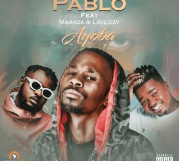 Pablo ft Maraza & Laylizzy - Ayoba