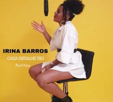 Irina Barros - Cada Detalhe Teu (Acustico)