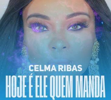 Celma Ribas feat. Halison Paixão - Hoje É Ele Quem Manda