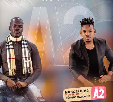 Marcelo M2 feat. Sérgio Maposse - Ser Feliz A2