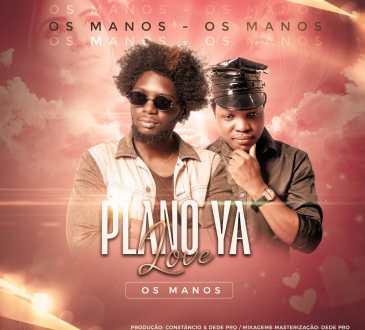 Os Manos (Constacio & Bokly) - Plano Ya Love