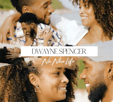 Dwayne Spencer - Na Nha Life