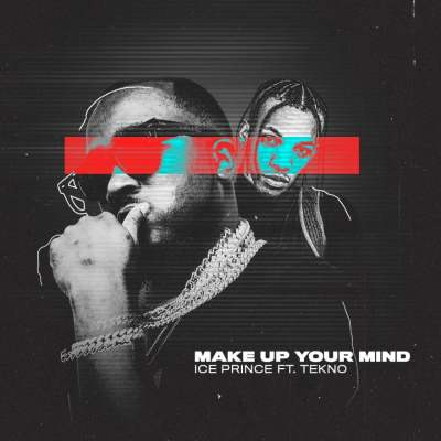 Ice Prince feat. Tekno - Make Up Your Mind