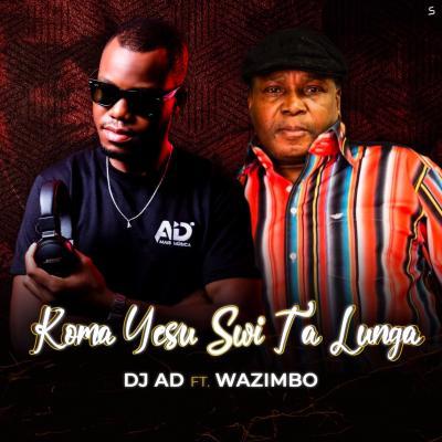 DJ AD - Koma Yesu Swi Ta Lunga ft Wazimbo