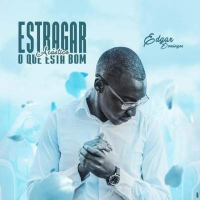 Edgar Domingos - Estagrar O Que Esta Bom (Acustico)