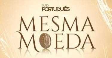 Puto Portugues - Mesma Moeda