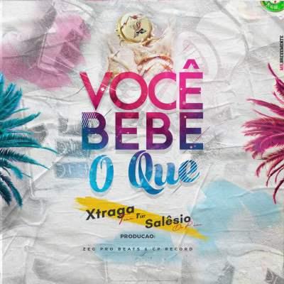 Xtraga Team - Você Bebe O Que (feat. Salêsio Do Pânico)