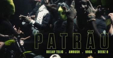 Deejay Telio, Ambush, KROA, Deedz B - Patrão
