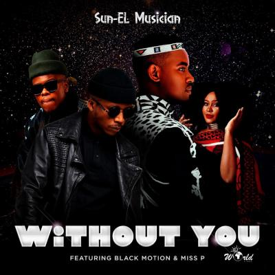 Sun-EL Musician - Without You (feat. Black Motion & Miss P)