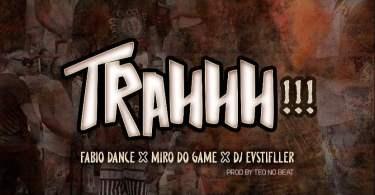Fábio Dance x Miro Do Game x Dj EVStifller - Trahhh (Prod. Teo No Beatz)